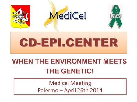 CD-EPI.CENTERCD-EPI.CENTER WHEN THE ENVIRONMENT MEETS THE GENETIC! Medicel Meeting Palermo – April 26th 2014.