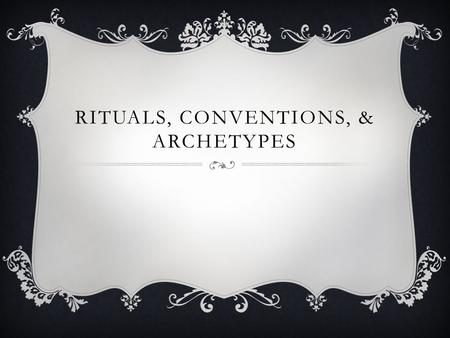 RITUALS, CONVENTIONS, & ARCHETYPES.  Genre-category or classification of a group of movies in which the films share similar subject matter and similar.