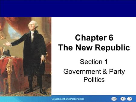 Chapter 25 Section 1 The Cold War Begins Section 1 Government and Party Politics Chapter 6 The New Republic Section 1 Government & Party Politics.