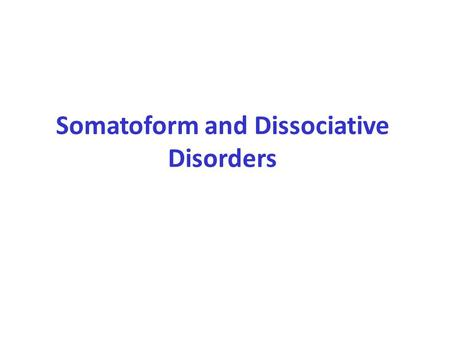 Somatoform and Dissociative Disorders. Mind-body inter relationship This term used to describe individuals who manifested significant physical symptoms.
