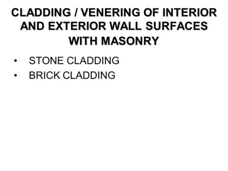 CLADDING / VENERING OF INTERIOR AND EXTERIOR WALL SURFACES WITH MASONRY STONE CLADDING BRICK CLADDING.
