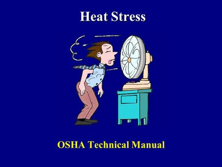 Heat Stress OSHA Technical Manual. Overview Physiology of Heat Stress Causal factors Heat Disorders & Health Effects Work-load assessment Control.