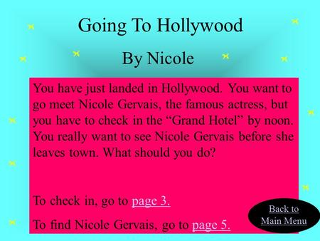 "You have just landed in Hollywood. You want to go meet Nicole Gervais, the famous actress, but you have to check in the ""Grand Hotel"" by noon. You really."
