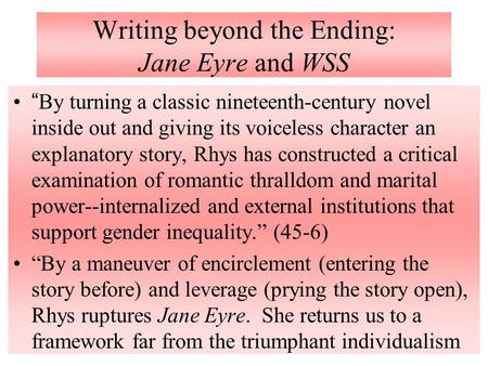 "Writing beyond the Ending: Jane Eyre and WSS ""By turning a classic nineteenth-century novel inside out and giving its voiceless character an explanatory."