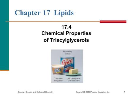 General, Organic, and Biological Chemistry Copyright © 2010 Pearson Education, Inc.1 Chapter 17 Lipids 17.4 Chemical Properties of Triacylglycerols.