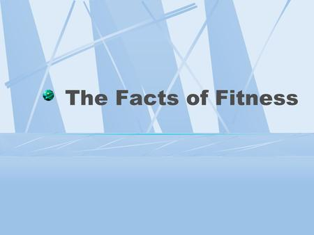 The Facts of Fitness Why bother exercising? Improve your whole body fitness Some exercises strengthen muscle while others improve flexibility. Aerobic.