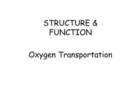 STRUCTURE & FUNCTION Oxygen Transportation MUSCLE MOVEMENT NEED OXYGEN TO WORK WORK BETTER WHEN WARM WORK IN PAIRS (CONTRACT OR RELAX) MUSCLE- TENDON-