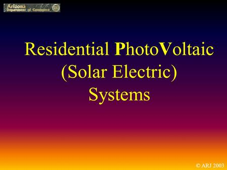 Residential PhotoVoltaic (<strong>Solar</strong> Electric) <strong>Systems</strong> © ARJ 2003.