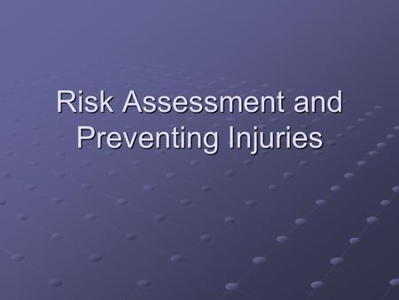 Risk Assessment and Preventing Injuries. Objectives Identify risks associated with participation in physical activities, and explain how to reduce these.