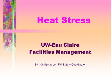 Heat Stress UW-Eau Claire Facilities Management By: Chaizong Lor, FM Safety Coordinator.