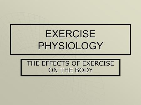 THE EFFECTS OF EXERCISE ON THE BODY