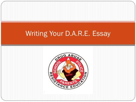 Writing Your D.A.R.E. Essay