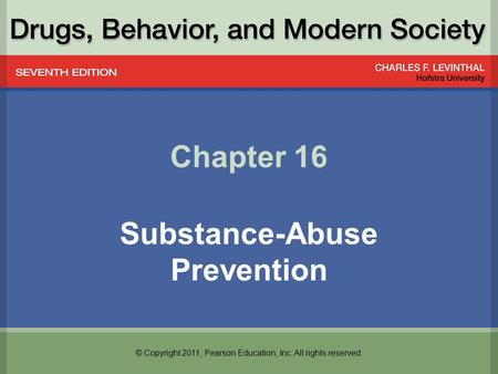 © Copyright 2011, Pearson Education, Inc. All rights reserved. Chapter 16 Substance-Abuse Prevention.