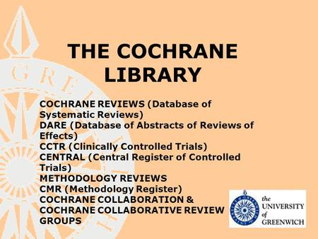 THE COCHRANE LIBRARY COCHRANE REVIEWS (Database of Systematic Reviews) DARE (Database of Abstracts of Reviews of Effects) CCTR (Clinically Controlled Trials)