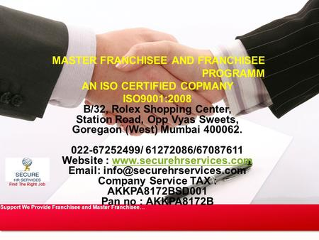 Find The Right Job Support We Provide Franchisee and Master Franchisee… MASTER FRANCHISEE AND FRANCHISEE PROGRAMM AN ISO CERTIFIED COPMANY ISO9001:2008.