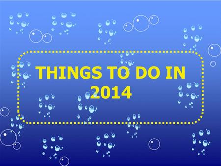THINGS TO DO IN 2014 PRACTICE A NEW SPORT ACCEPT NEW CHALLENGES.