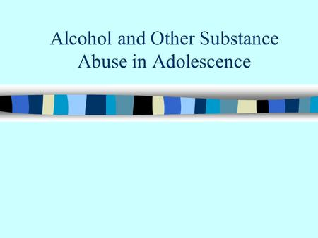 Alcohol and Other Substance Abuse in Adolescence.