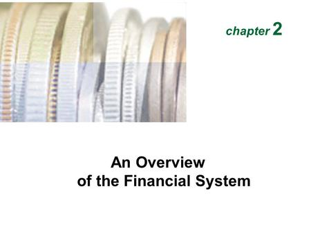 An Overview of the Financial System chapter 2. Function of Financial Markets Lenders-Savers (+) Households Firms Government Foreigners Financial Markets.