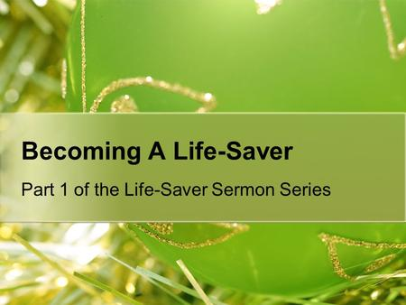 Becoming A Life-Saver Part 1 of the Life-Saver Sermon Series.