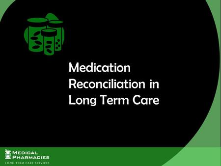 "Medication Reconciliation in Long Term Care. Medication Reconciliation, or ""Med Rec"", is a formal process of creating a Best Possible Medication History."