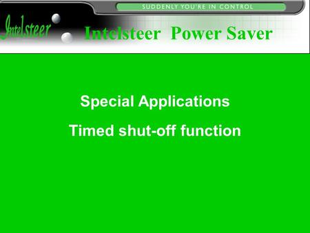 Special Applications Timed shut-off function Intelsteer Power Saver.