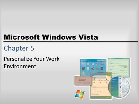 Microsoft Windows Vista Chapter 5 Personalize Your Work Environment.