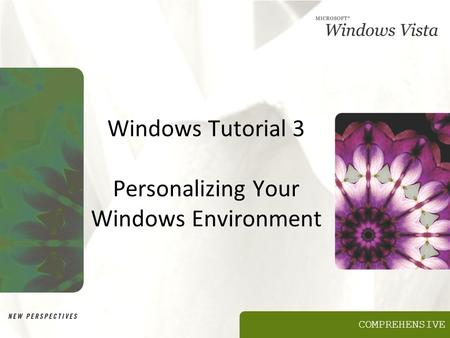 COMPREHENSIVE Windows Tutorial 3 Personalizing Your Windows Environment.