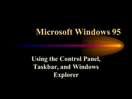 Microsoft Windows 95 Using the Control Panel, Taskbar, and Windows Explorer.