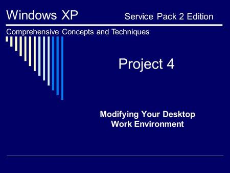 Project 4 Modifying Your Desktop Work Environment Windows XP Service Pack 2 Edition Comprehensive Concepts and Techniques.