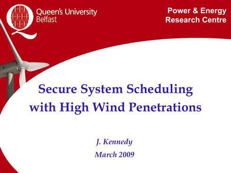 Secure System Scheduling with High Wind Penetrations J. Kennedy March 2009.