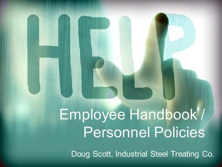 Employee Handbook / Personnel Policies Doug Scott, Industrial Steel Treating Co.