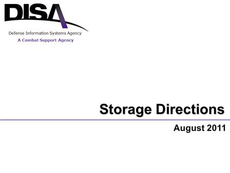 A Combat Support Agency Defense Information Systems Agency Storage Directions August 2011.