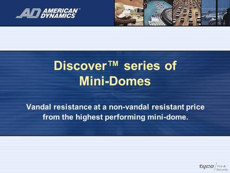 Discover™ series of Mini-Domes Vandal resistance at a non-vandal resistant price from the highest performing mini-dome.