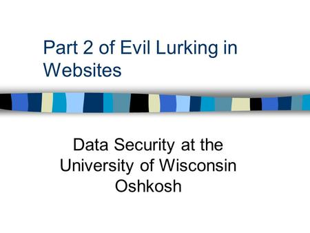 Part 2 of Evil Lurking in Websites Data Security at the University of Wisconsin Oshkosh.