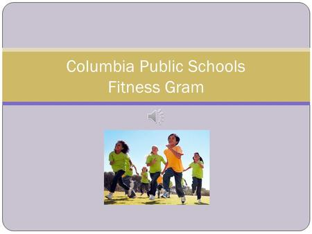 Columbia Public Schools Fitness Gram Inspiration to Start the Day! Brain Rules by John Medina Rule #1 EXERCISE Exercise brings more blood to your brain,