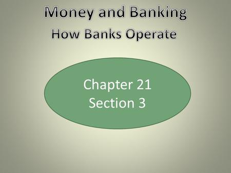 Chapter 21 Section 3. Banking Services What Banks Do Banks accept deposits to create different types of accounts and then use these deposited funds to.