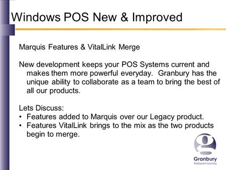 Windows POS New & Improved Marquis Features & VitalLink Merge New development keeps your POS Systems current and makes them more powerful everyday. Granbury.