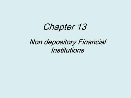 Chapter 13 Non depository Financial Institutions.