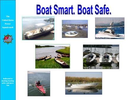 The United States Power Squadrons® dedicated to making boating safer and more fun.