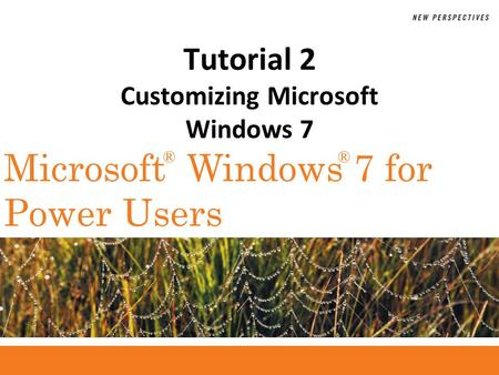 ®® Microsoft Windows 7 for Power Users Tutorial 2 Customizing Microsoft Windows 7.