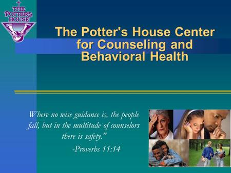 The Potter's House Center for Counseling and Behavioral Health Where no wise guidance is, the people fall, but in the multitude of counselors there is.