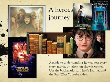 A heroes journey A guide to understanding how almost every story, movie, or television show is written. Use the bookmarks for Hero's Journey and the Star.