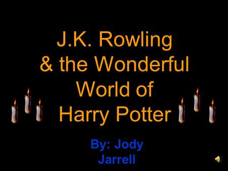 J.K. Rowling & the Wonderful World of Harry Potter By: Jody Jarrell.