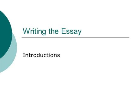 Writing the Essay Introductions. Roles of the Introduction  Catch the reader's attention  Introduce reader to topic  Start out general and get more.