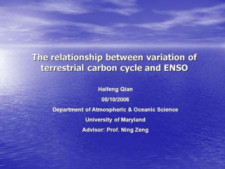 The relationship between variation of terrestrial carbon cycle and ENSO Haifeng Qian 05/10/2006 Department of Atmospheric & Oceanic Science University.