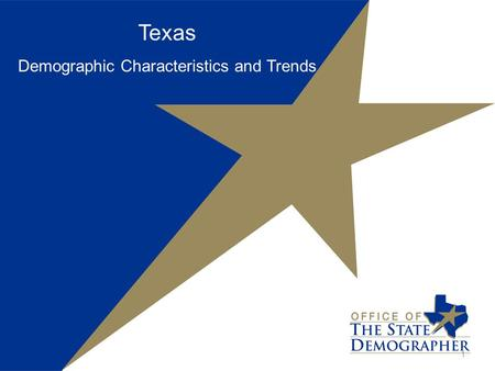 Texas Demographic Characteristics and Trends 1. 25 Million Reasons to be Proud of Texas (among a few more) Demographic Highlights TEXAS is: big. The population.