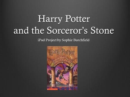 Harry Potter and the Sorceror's Stone iPad Project by Sophie Burchfield.