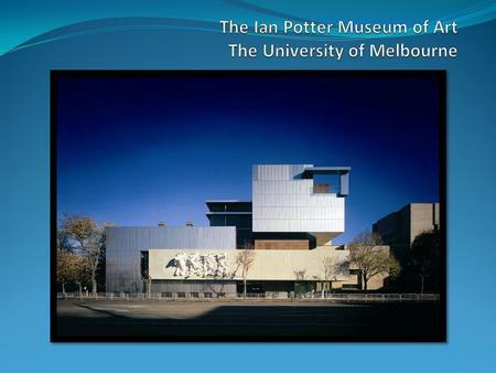 The Ian Potter Museum of Art (the Potter) – a snapshot University's only art museum 16,000+ objects in the collection ranging from Classical Antiquity.