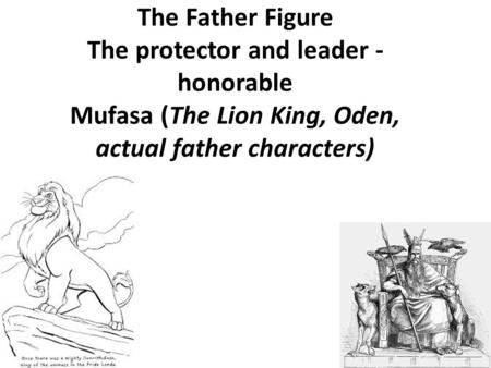 The Father Figure The protector and leader - honorable Mufasa (The Lion King, Oden, actual father characters)
