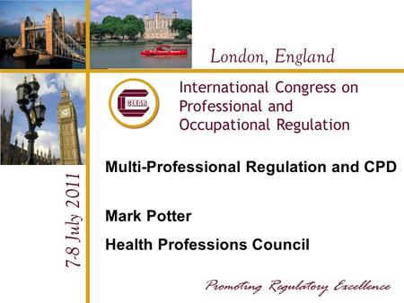 London, England 7-8 July 2011 International Congress on Professional and Occupational Regulation Multi-Professional Regulation and CPD Mark Potter Health.